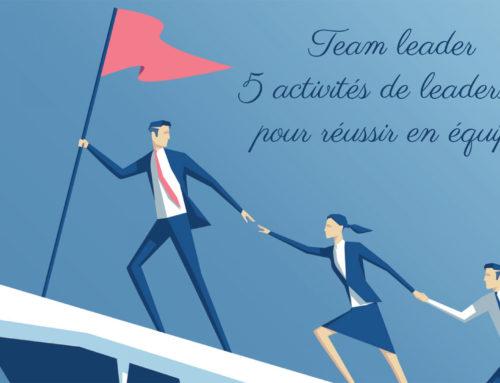 Team leader : 5 activités de leadership pour réussir en équipe